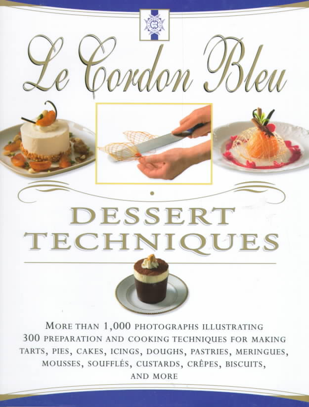 Le Cordon Bleu Dessert Techniques By Duchene, Laurent/ Jones, Bridget/ Cordon Bleu (School : Paris, France)